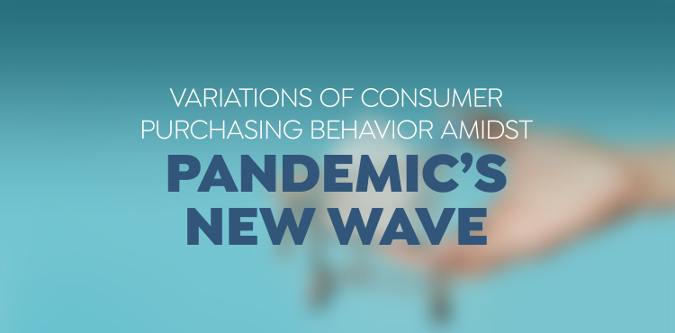 Variations of Consumer Purchasing Behavior Amidst Pandemic's New Wave